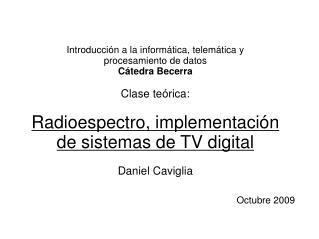 Introducción a la informática, telemática y procesamiento de datos Cátedra Becerra Clase teórica: Radioespectro, implem