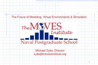 Michael Zyda, Director zyda@movesinstitute.org