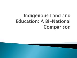 Indigenous Land and Education: A Bi-National  C omparison