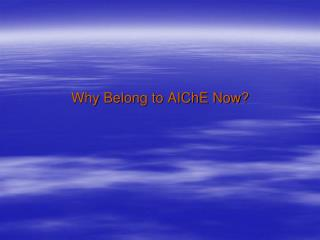 Why Belong to AIChE Now?