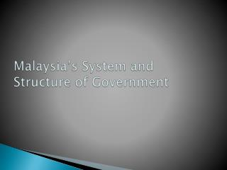 Malaysia's System and Structure of Government