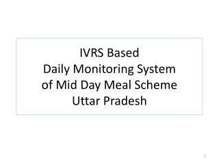 IVRS Based Daily Monitoring System of Mid Day Meal Scheme Uttar Pradesh