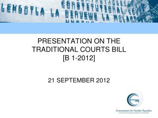 PRESENTATION ON THE TRADITIONAL COURTS BILL [B 1-2012]