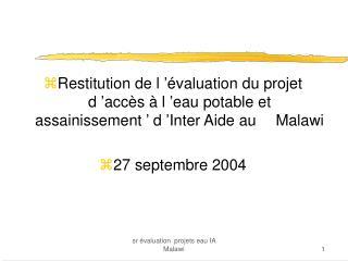 Restitution de l'évaluation du projet d'accès à l'eau potable et assainissement' d'Inter Aide au Malawi 27 septembr