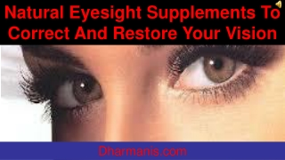 Natural Eyesight Supplements To Correct And Restore Your Vis