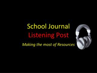 School Journal Listening Post