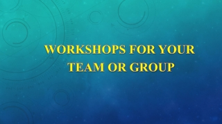 WORKSHOPS FOR YOUR TEAM OR GROUP