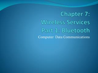 Chapter  7: Wireless Services Part 1: Bluetooth
