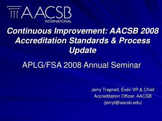 Continuous Improvement: AACSB 2008 Accreditation Standards & Process Update
