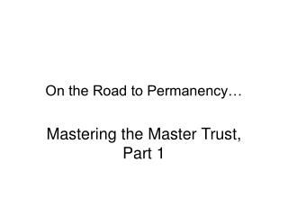 On the Road to Permanency…