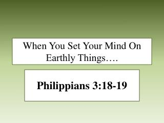 When You Set Your Mind On Earthly Things….