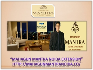 Mahagun Mantra Noida Extension, Mahagun Group Noida Extensio