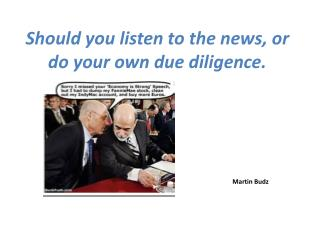 Should you listen to the news, or do your own due diligence.