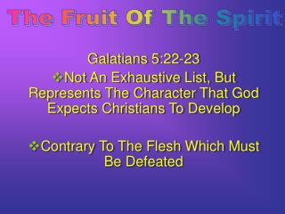 Galatians 5:22-23 Not An Exhaustive List, But Represents The Character That God Expects Christians To Develop Contrary T