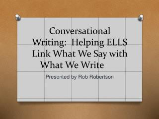 Conversational Writing: Helping ELLS Link What We Say with What We Write