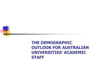 THE DEMOGRAPHIC OUTLOOK FOR AUSTRALIAN UNIVERSITIES' ACADEMIC STAFF