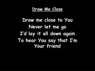 draw me close to you never let me go
