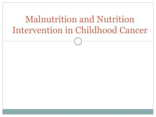 Malnutrition and Nutrition Intervention in Childhood Cancer