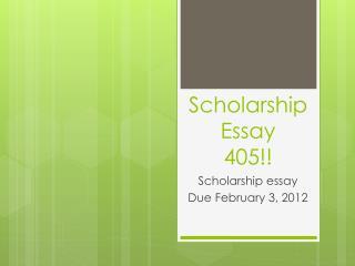 Scholarship Essay 405!!