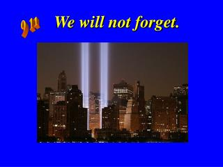 We will not forget .