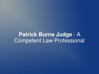 Patrick Burns Judge - A Competent Law Professional