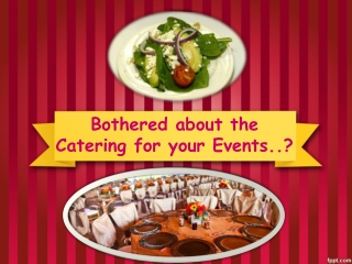 Bothered about the Catering for your Events..?