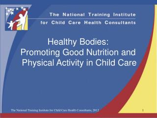 Healthy Bodies:  Promoting Good Nutrition and  Physical Activity in Child Care