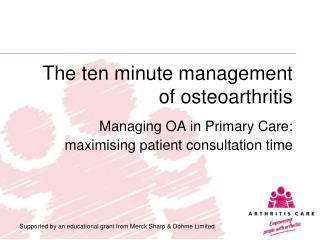 The ten minute management of osteoarthritis