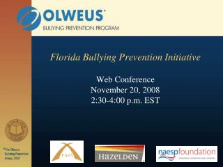 Florida Bullying Prevention Initiative  Web Conference November 20, 2008 2:30-4:00 p.m. EST