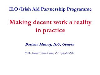 ILO/Irish Aid Partnership  Programme Making decent work a reality in practice