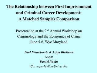 The Relationship between First Imprisonment  and Criminal Career Development: A Matched Samples Comparison Presentation
