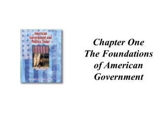Chapter One The Foundations of American Government
