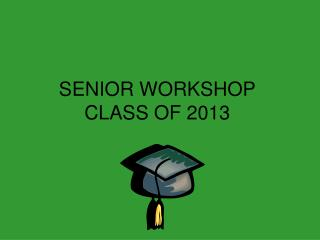 SENIOR WORKSHOP CLASS OF 2013