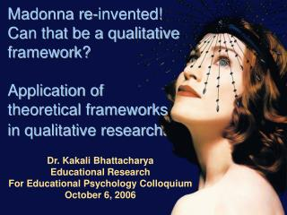 Madonna re-invented  Can that be a qualitative framework   Application of  theoretical frameworks  in qualitative resear