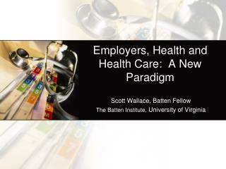 Employers, Health and Health Care:  A New Paradigm