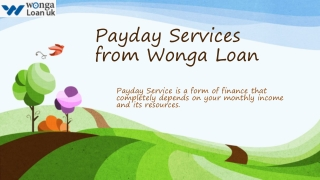 Wonga Loan a place for payday money