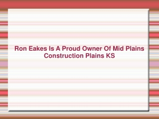 Ron Eakes Is A Proud Owner Of Mid Plains Construction Plains