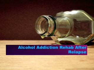 Alcohol Addiction Rehab After Relapse