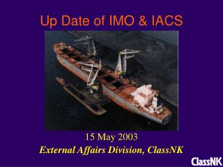 Up Date of IMO & IACS