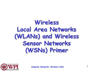 Wireless  Local Area Networks (WLANs) and Wireless Sensor Networks (WSNs) Primer