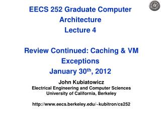 EECS 252 Graduate Computer Architecture Lecture 4 Review Continued: Caching & VM Exceptions  January 30 th , 2012