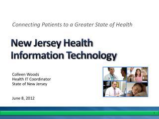 Colleen Woods Health IT Coordinator State of New Jersey June 8, 2012