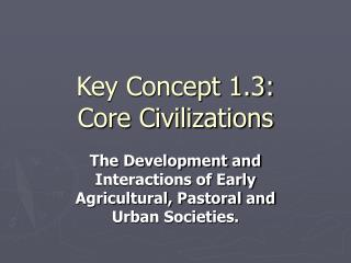 Key Concept 1.3:  Core Civilizations