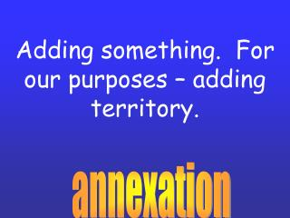 Adding something. For our purposes – adding territory.