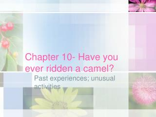 Chapter 10- Have you ever ridden a camel?