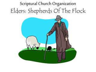Scriptural Church Organization Elders: Shepherds Of The Flock