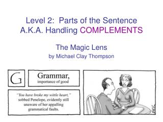 Level 2:  Parts of the Sentence A.K.A. Handling COMPLEMENTS