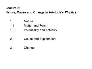 lecture 2:  nature, cause and change in aristotle s physics      nature. 1.1  matter and form. 1.2.  potentiality and ac