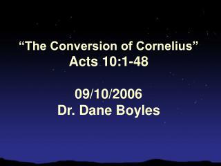 """The Conversion of Cornelius"" Acts 10:1-48 09/10/2006 Dr. Dane Boyles"