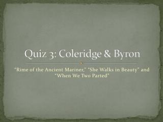 Quiz 3: Coleridge & Byron